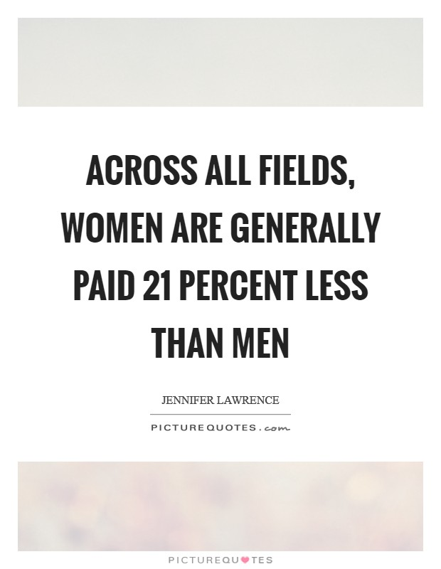 Across all fields, women are generally paid 21 percent less than men Picture Quote #1