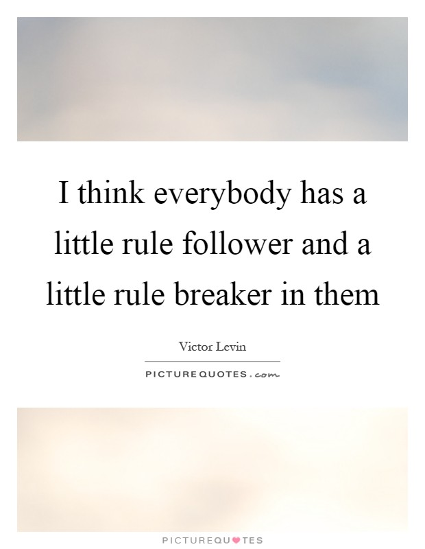 I think everybody has a little rule follower and a little rule breaker in them Picture Quote #1