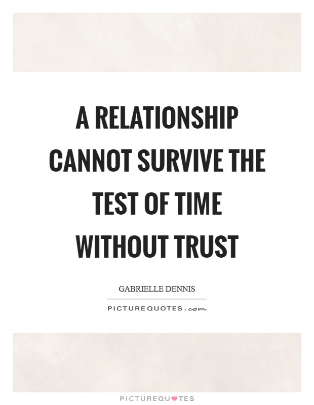 A relationship cannot survive the test of time without trust Picture Quote #1