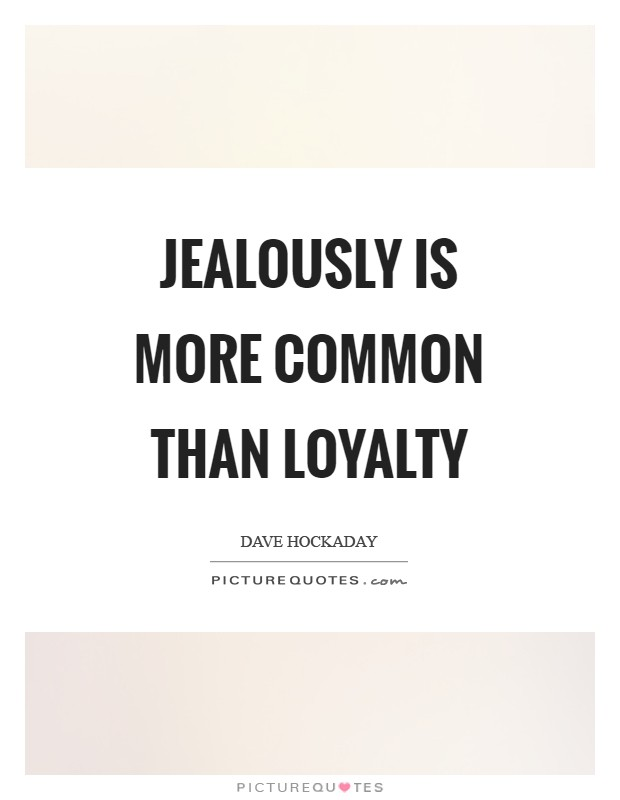 Jealously is more common than loyalty Picture Quote #1