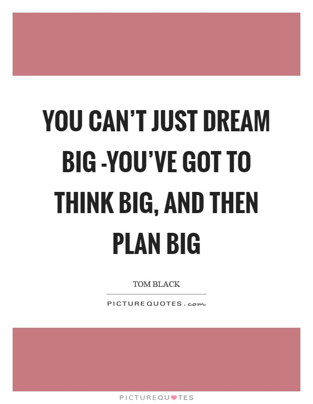 You can't just dream big -you've got to think big, and then plan big Picture Quote #1