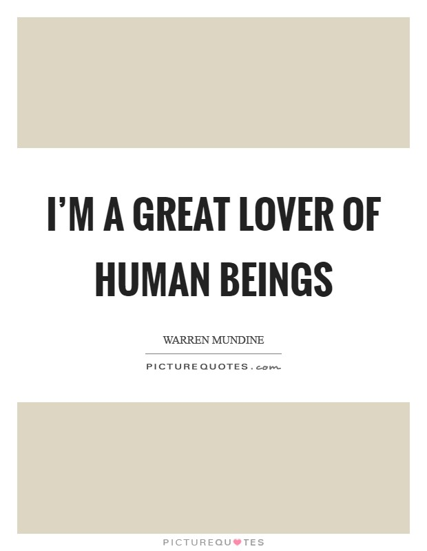 I'm a great lover of human beings Picture Quote #1
