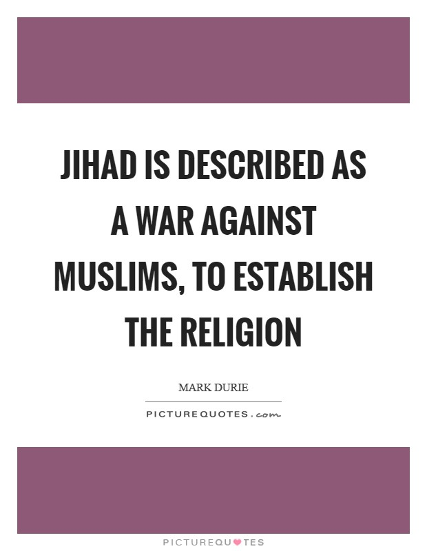 Jihad is described as a war against Muslims, to establish the religion Picture Quote #1