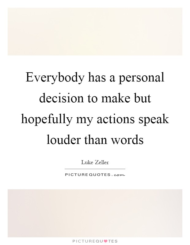 Everybody has a personal decision to make but hopefully my actions speak louder than words Picture Quote #1