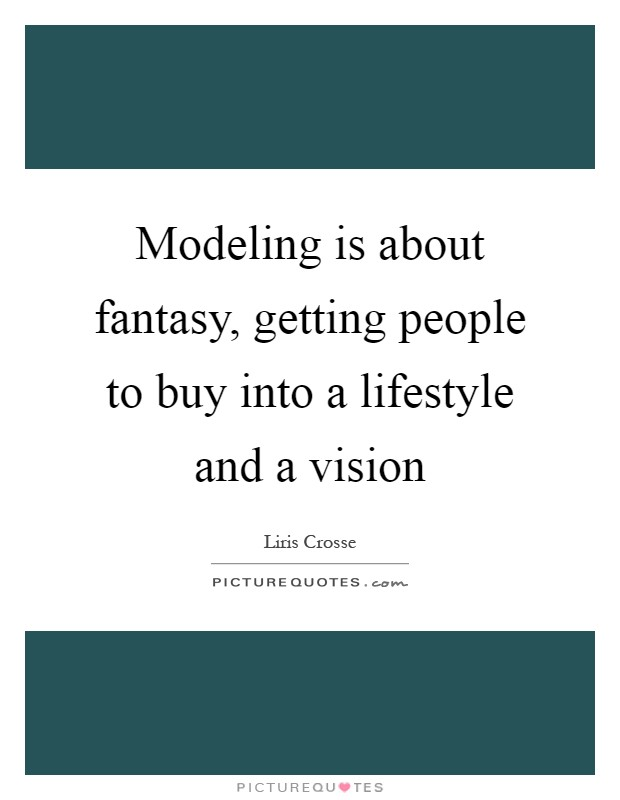 Modeling is about fantasy, getting people to buy into a lifestyle and a vision Picture Quote #1