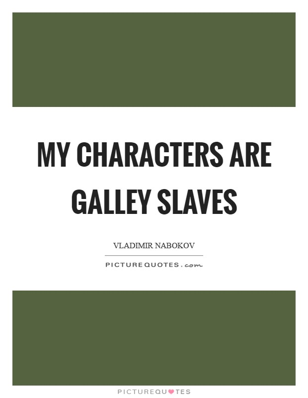 My characters are galley slaves Picture Quote #1