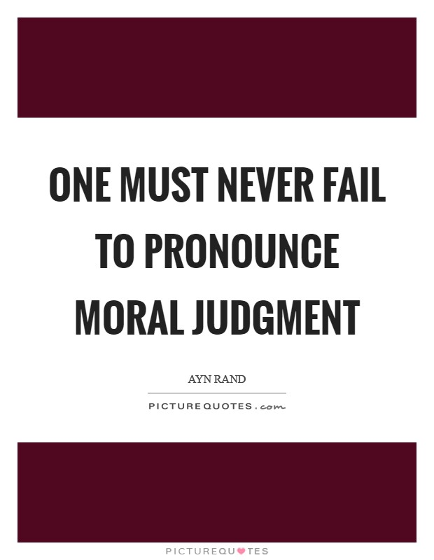 One must never fail to pronounce moral judgment Picture Quote #1