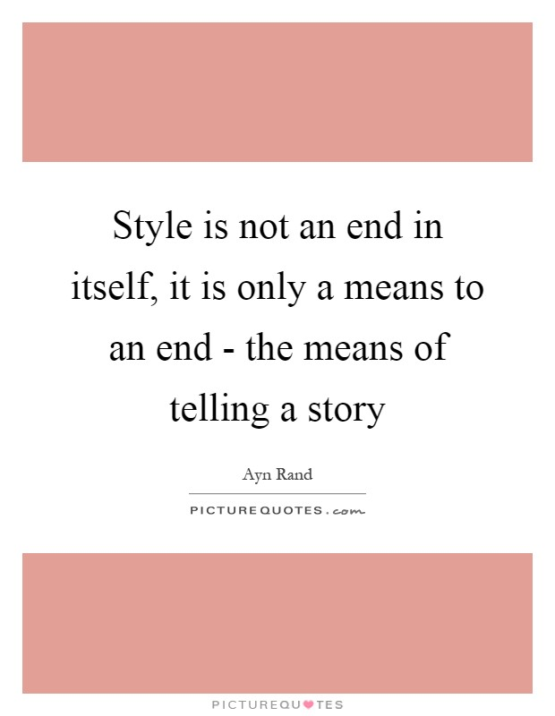 Style is not an end in itself, it is only a means to an end - the means of telling a story Picture Quote #1