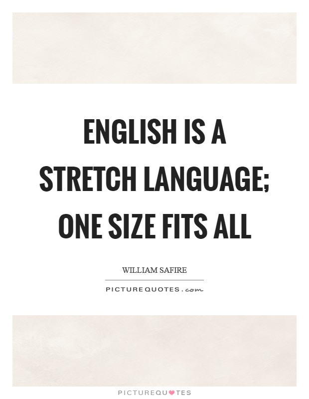 English is a stretch language; one size fits all Picture Quote #1