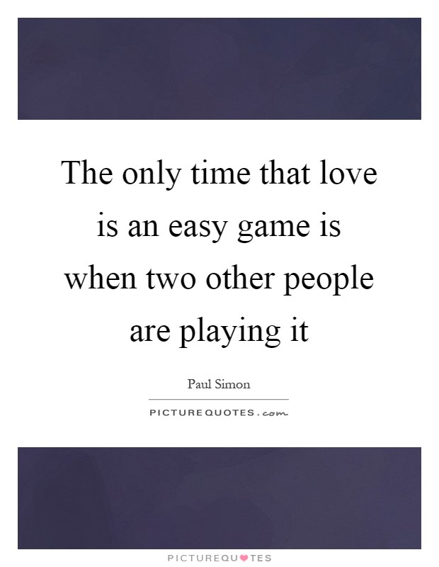 The only time that love is an easy game is when two other people are playing it Picture Quote #1