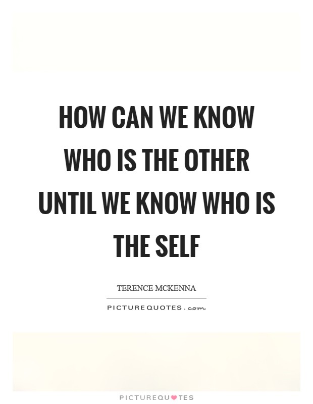 How can we know who is the other until we know who is the self Picture Quote #1