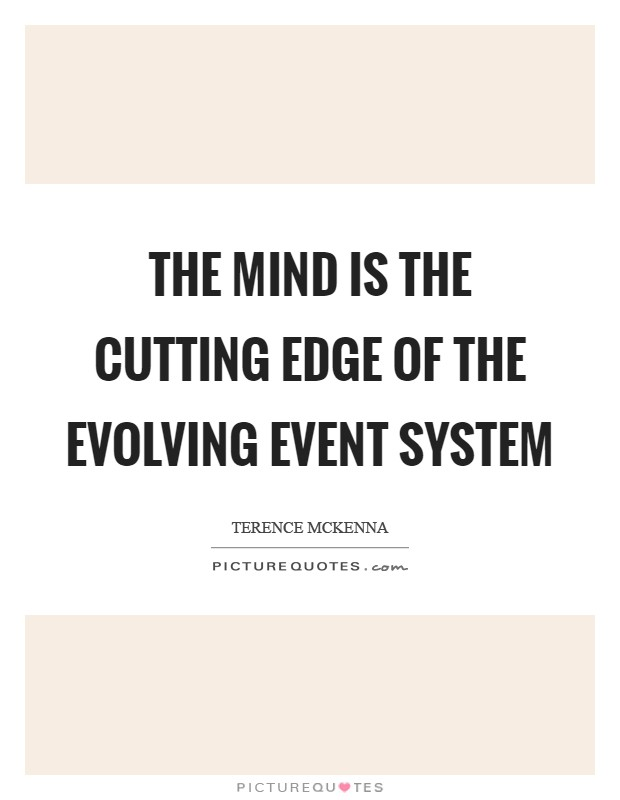 The mind is the cutting edge of the evolving event system Picture Quote #1