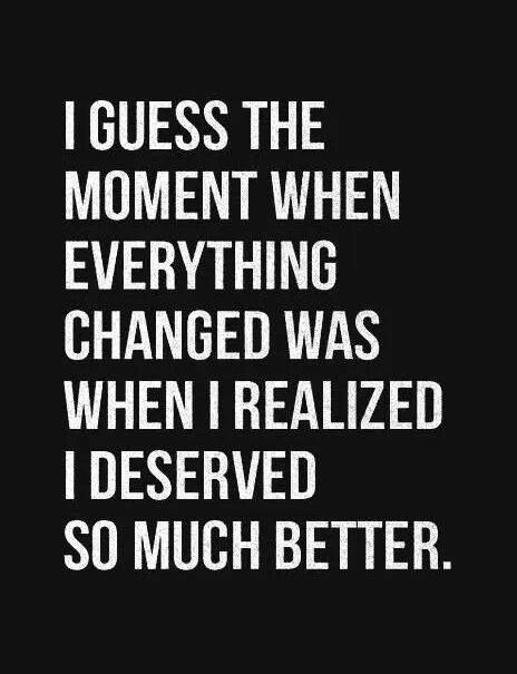Realizing I Deserve Better Quote 1 Picture Quote #1