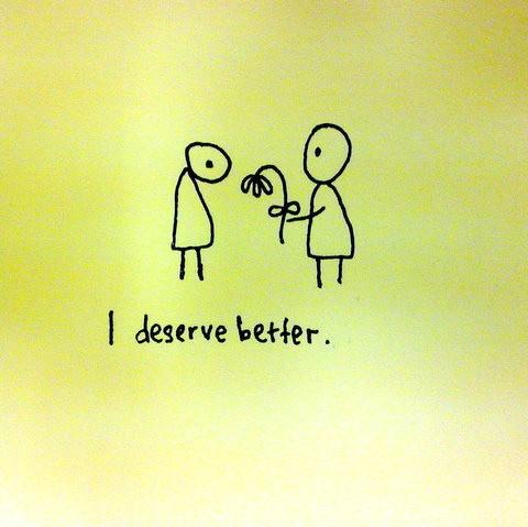 I Deserve Better Quote 1 Picture Quote #1