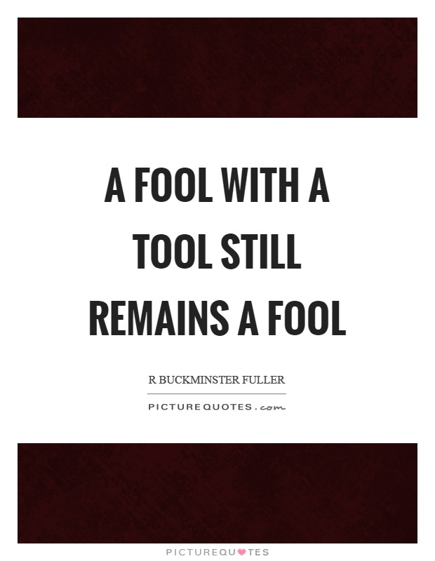 A fool with a tool still remains a fool Picture Quote #1