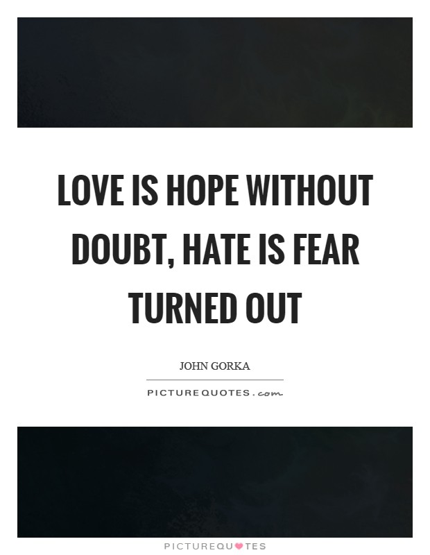 Love is hope without doubt, hate is fear turned out Picture Quote #1