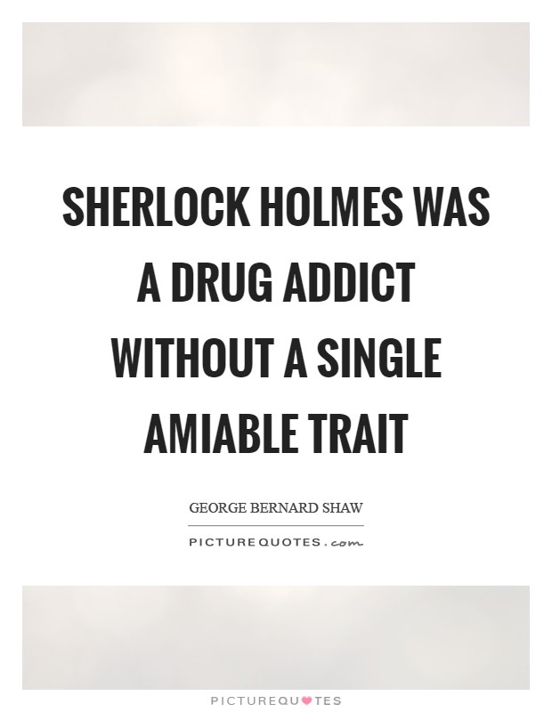 Sherlock Holmes was a drug addict without a single amiable trait Picture Quote #1