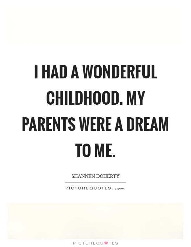 I had a wonderful childhood. My parents were a dream to me Picture Quote #1