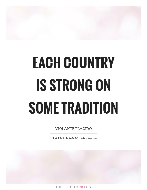 Each country is strong on some tradition Picture Quote #1