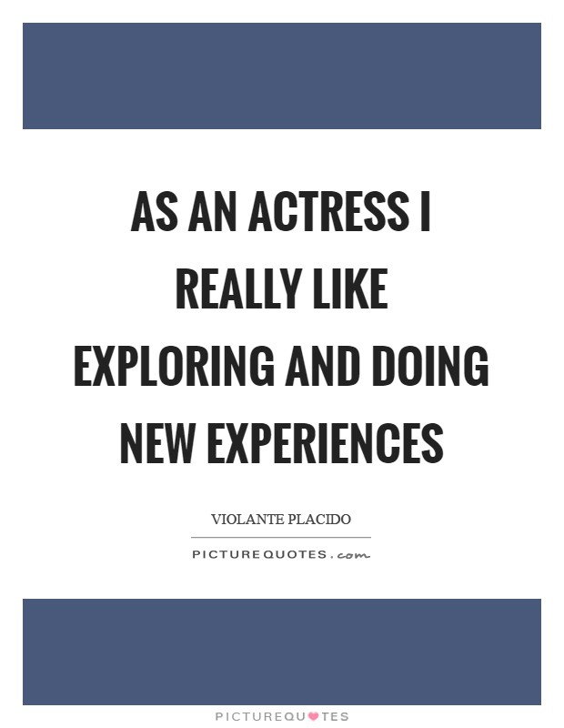 As an actress I really like exploring and doing new experiences Picture Quote #1