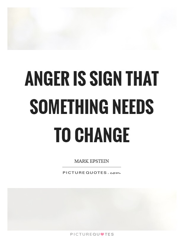 Anger is sign that something needs to change Picture Quote #1