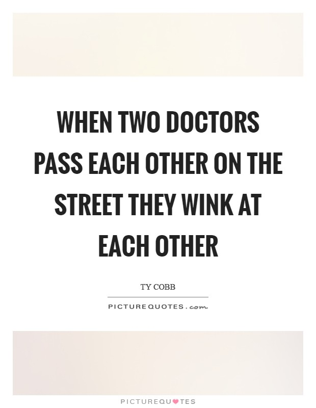 When two doctors pass each other on the street they wink at each other Picture Quote #1