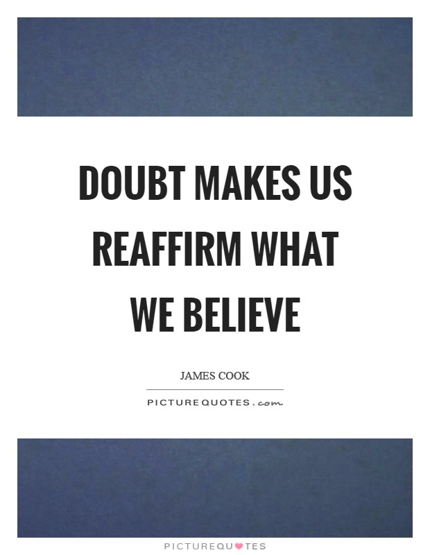 Doubt makes us reaffirm what we believe Picture Quote #1