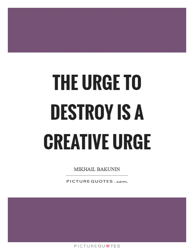 The urge to destroy is a creative urge Picture Quote #1