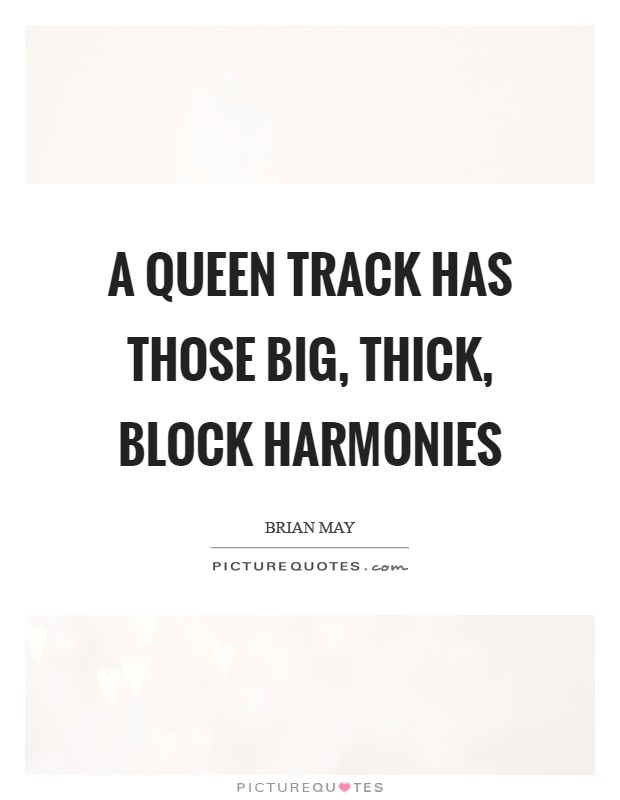 A Queen track has those big, thick, block harmonies Picture Quote #1