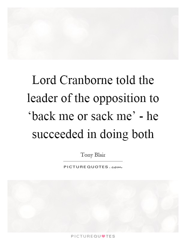 Lord Cranborne told the leader of the opposition to 'back me or sack me' - he succeeded in doing both Picture Quote #1