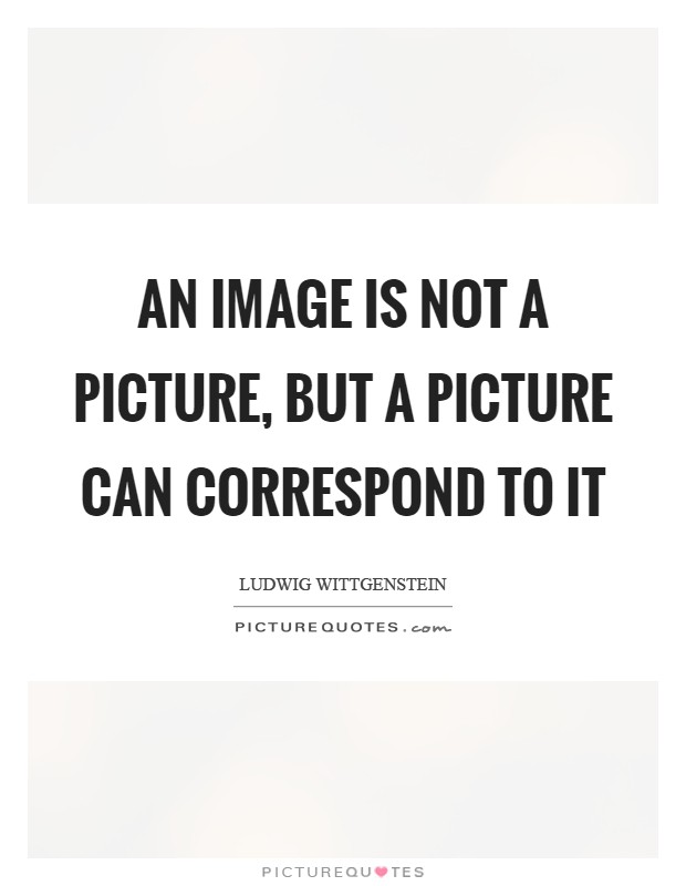 An image is not a picture, but a picture can correspond to it Picture Quote #1