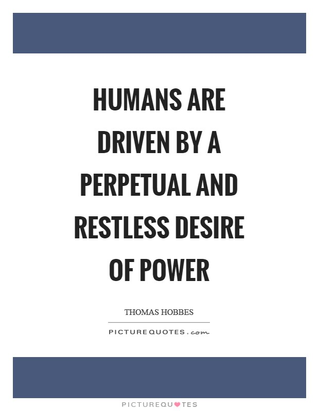 Humans are driven by a perpetual and restless desire of power Picture Quote #1