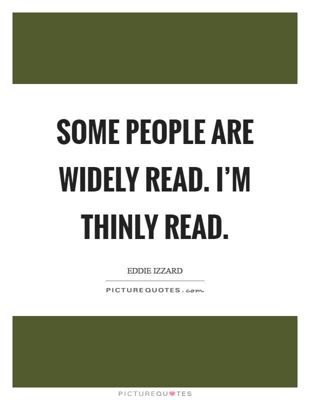 Some people are widely read. I'm thinly read Picture Quote #1