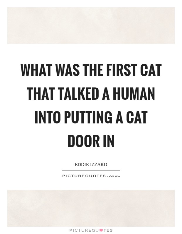 What was the first cat that talked a human into putting a cat door in Picture Quote #1
