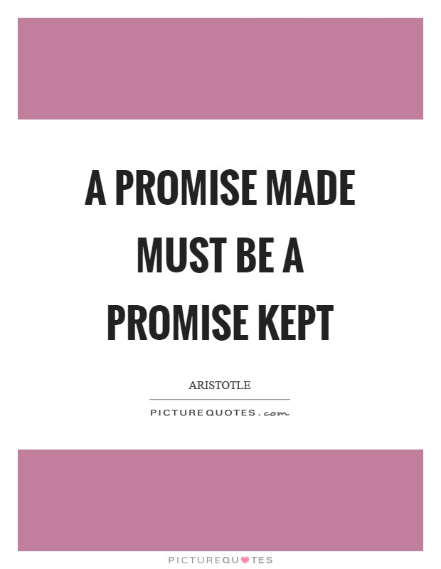 A promise made must be a promise kept Picture Quote #1