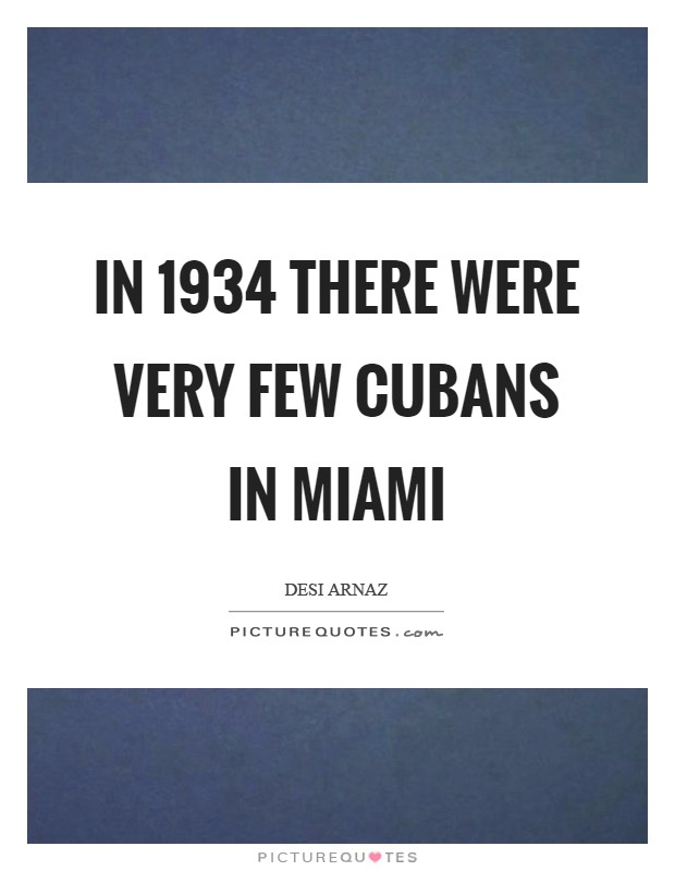 In 1934 there were very few Cubans in Miami | Picture Quotes