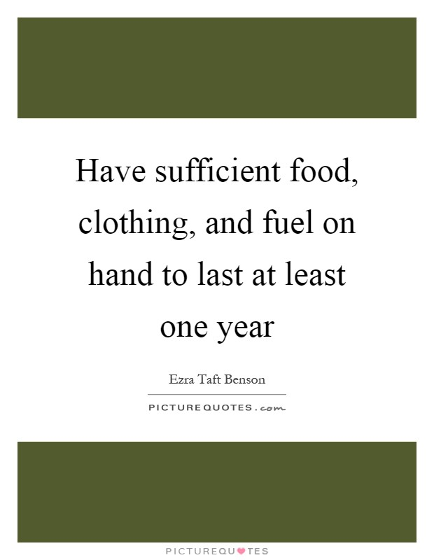 Have sufficient food, clothing, and fuel on hand to last at least one year Picture Quote #1