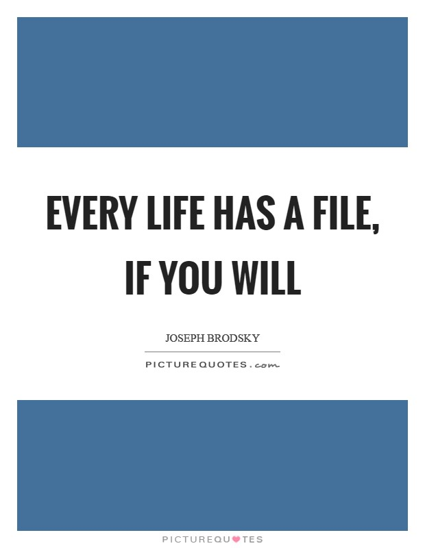 Every life has a file, if you will Picture Quote #1