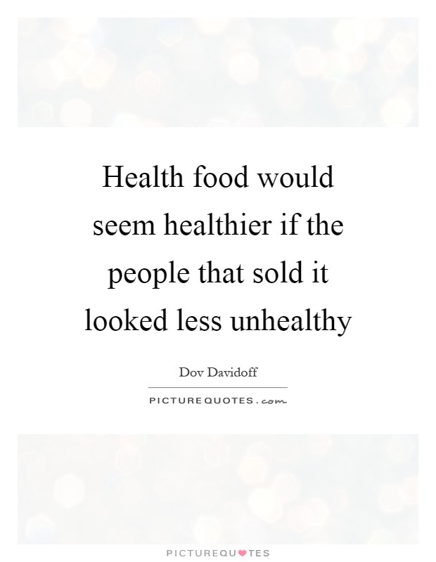 Health Food Would Seem Healthier If The People That Sold It