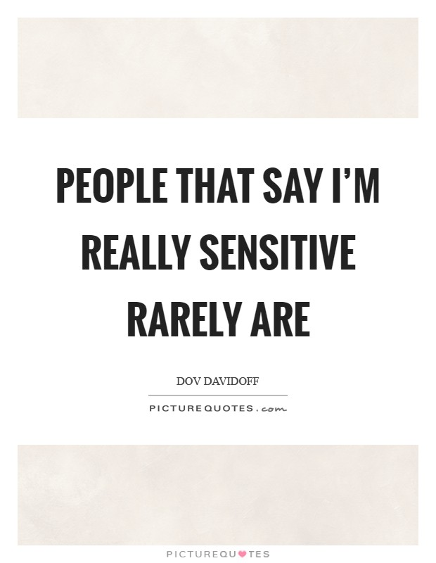 People that say I'm really sensitive rarely are Picture Quote #1