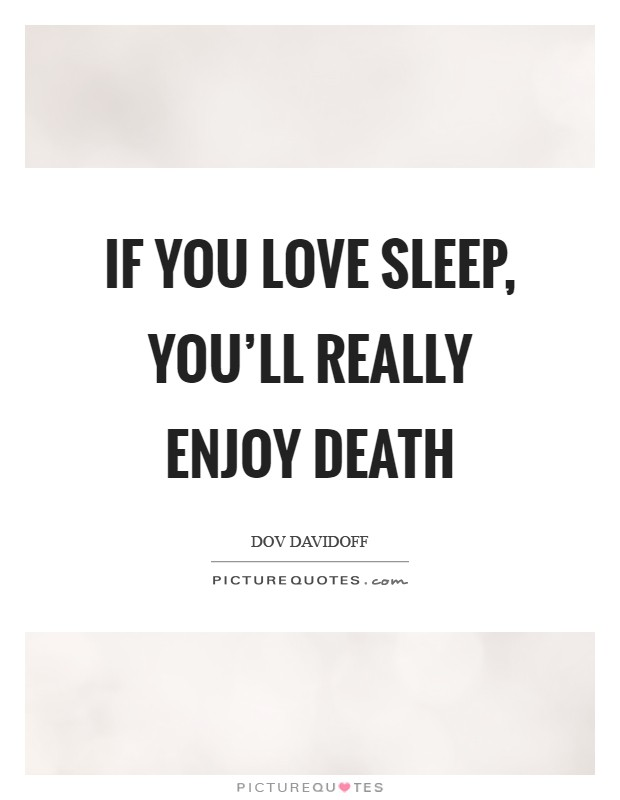 If you love sleep, you'll really enjoy death Picture Quote #1
