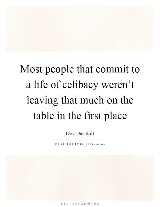 Most people that commit to a life of celibacy weren't leaving that much on the table in the first place Picture Quote #1