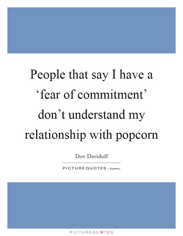 Scared Of Commitment Quotes: Popcorn Picture Quotes