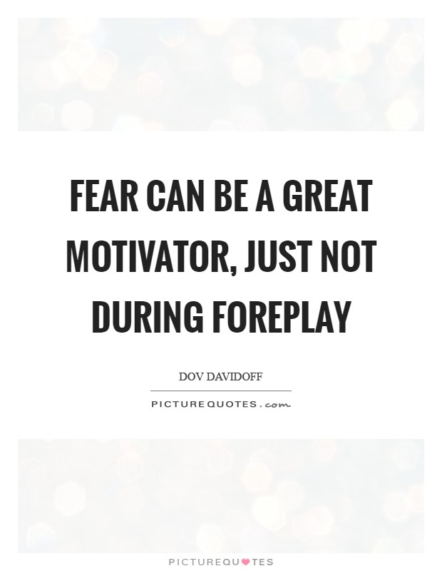 Fear can be a great motivator, just not during foreplay Picture Quote #1