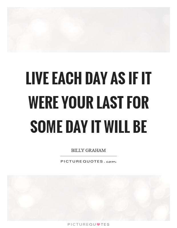 Live each day as if it were your last for some day it will be Picture Quote #1
