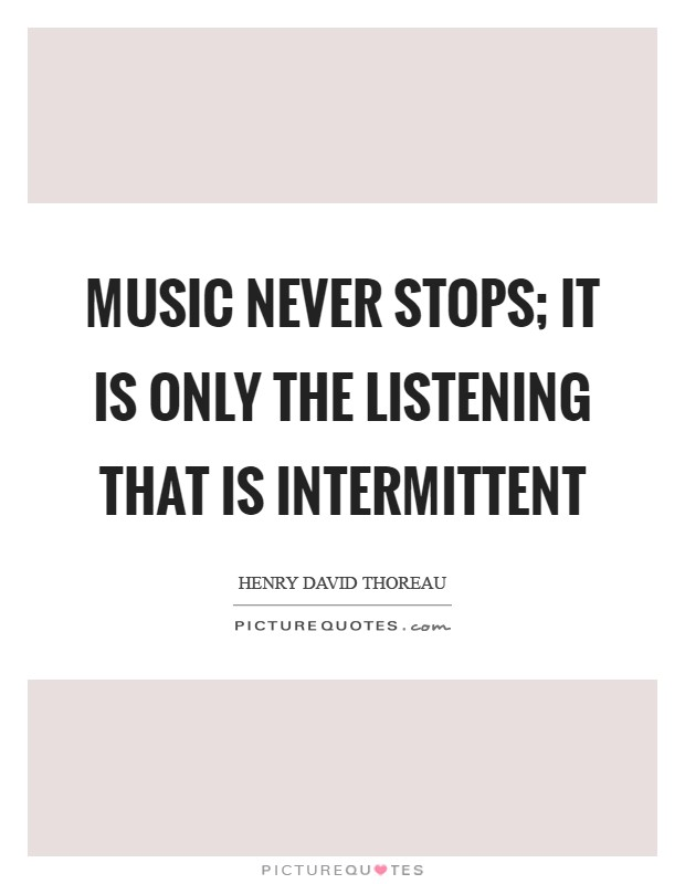 Music never stops; it is only the listening that is intermittent Picture Quote #1