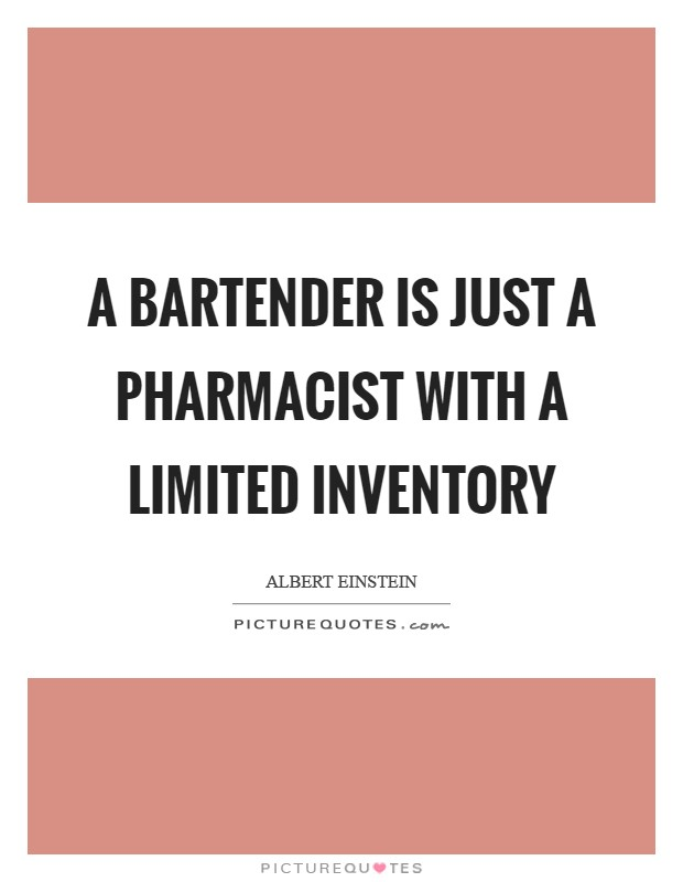 A bartender is just a pharmacist with a limited inventory Picture Quote #1