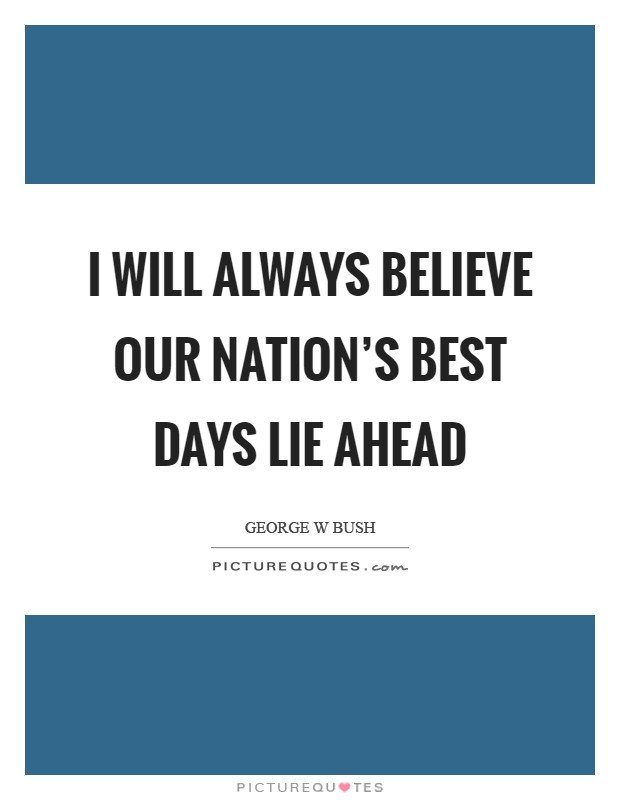 I will always believe our nation's best days lie ahead Picture Quote #1