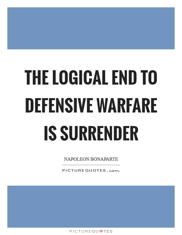 The logical end to defensive warfare is surrender Picture Quote #1