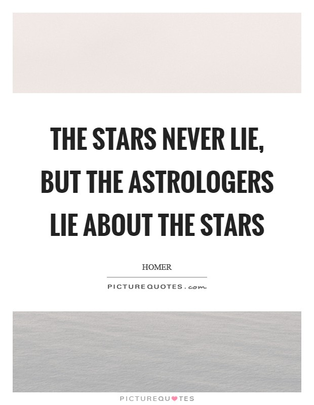 The stars never lie, but the astrologers lie about the stars Picture Quote #1